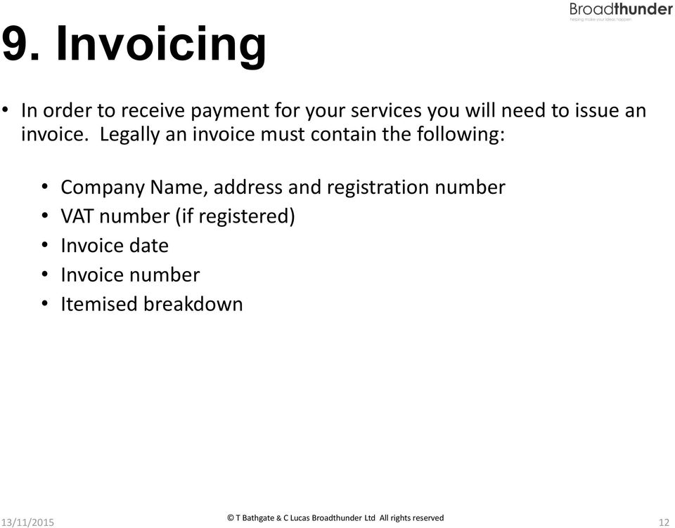 Legally an invoice must contain the following: Company Name, address