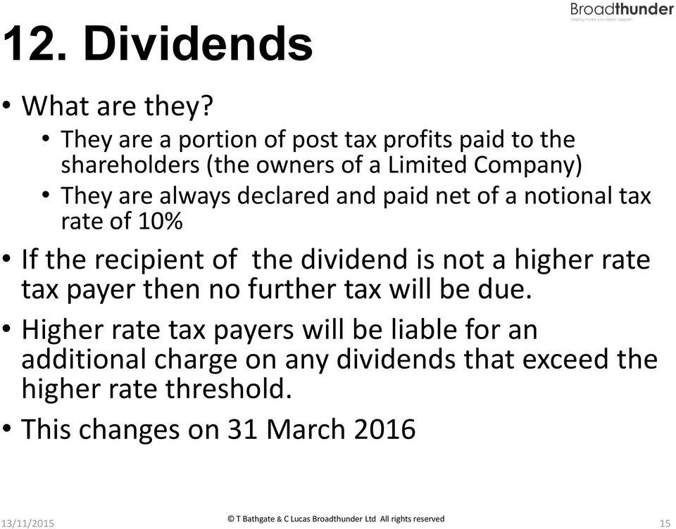 declared and paid net of a notional tax rate of 10% If the recipient of the dividend is not a higher rate tax