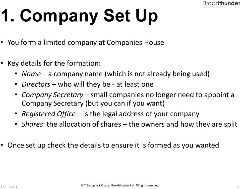 appoint a Company Secretary (but you can if you want) Registered Office is the legal address of your company Shares: the