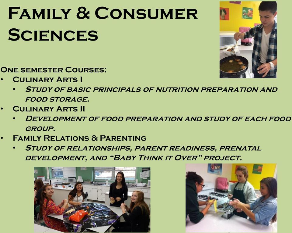 Culinary Arts II Development of food preparation and study of each food group.