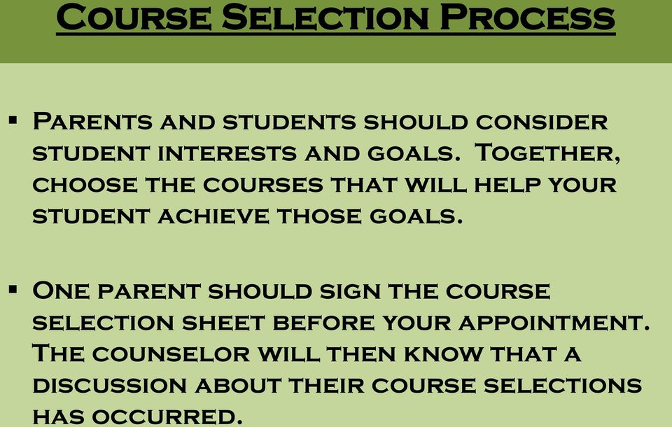 One parent should sign the course selection sheet before your appointment.