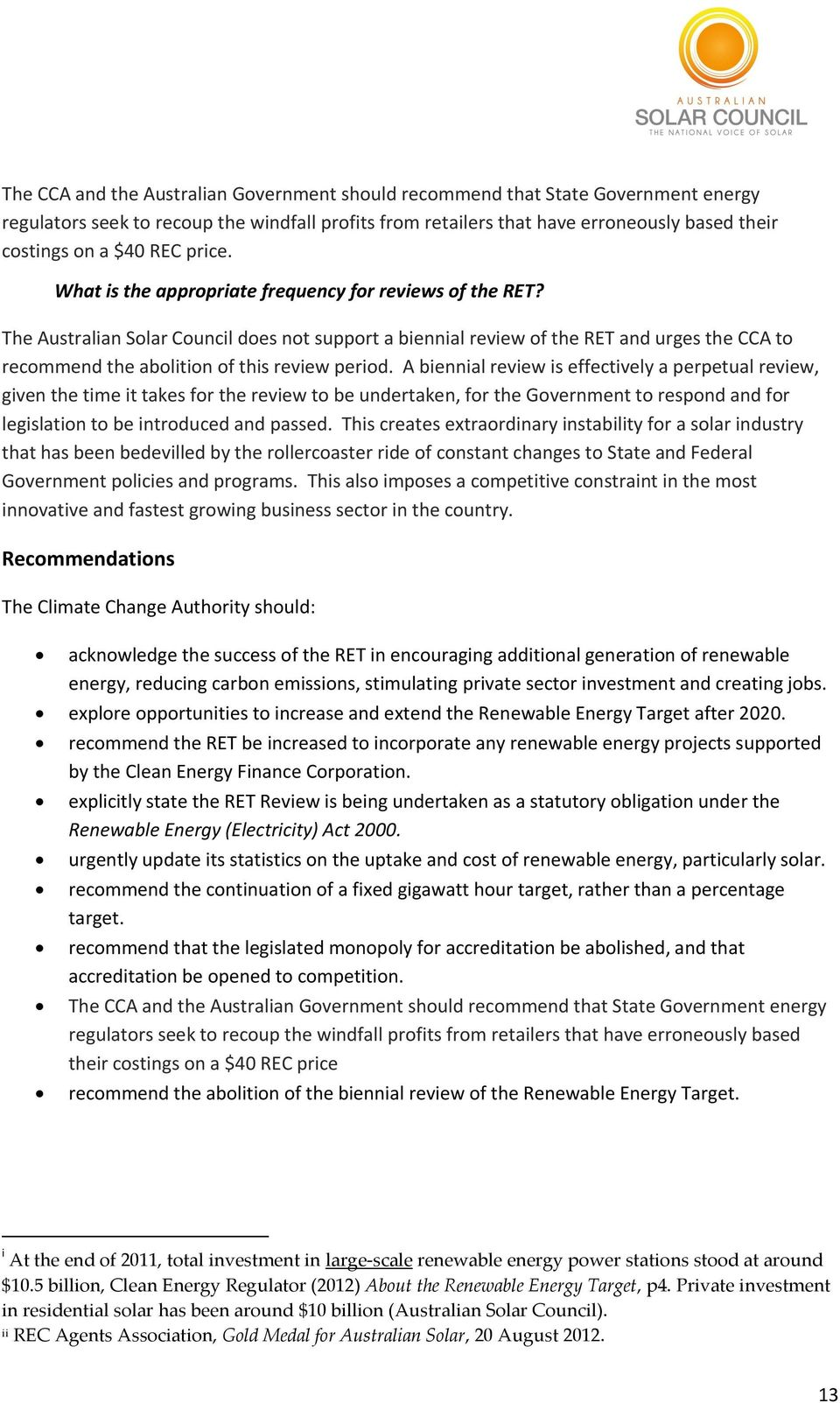 The Australian Solar Council does not support a biennial review of the RET and urges the CCA to recommend the abolition of this review period.