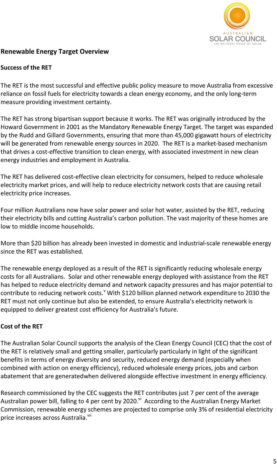 The RET was originally introduced by the Howard Government in 2001 as the Mandatory Renewable Energy Target.