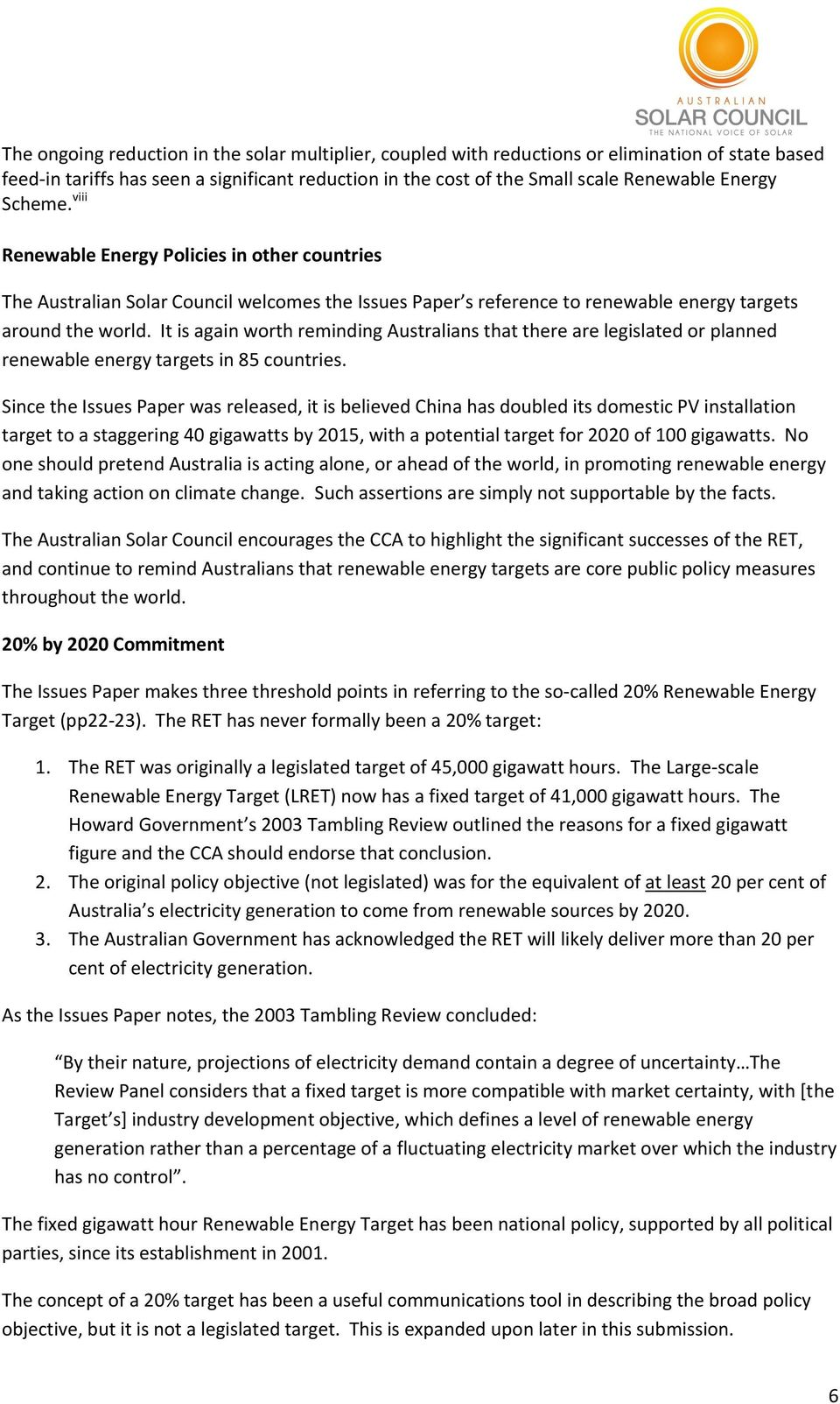 It is again worth reminding Australians that there are legislated or planned renewable energy targets in 85 countries.