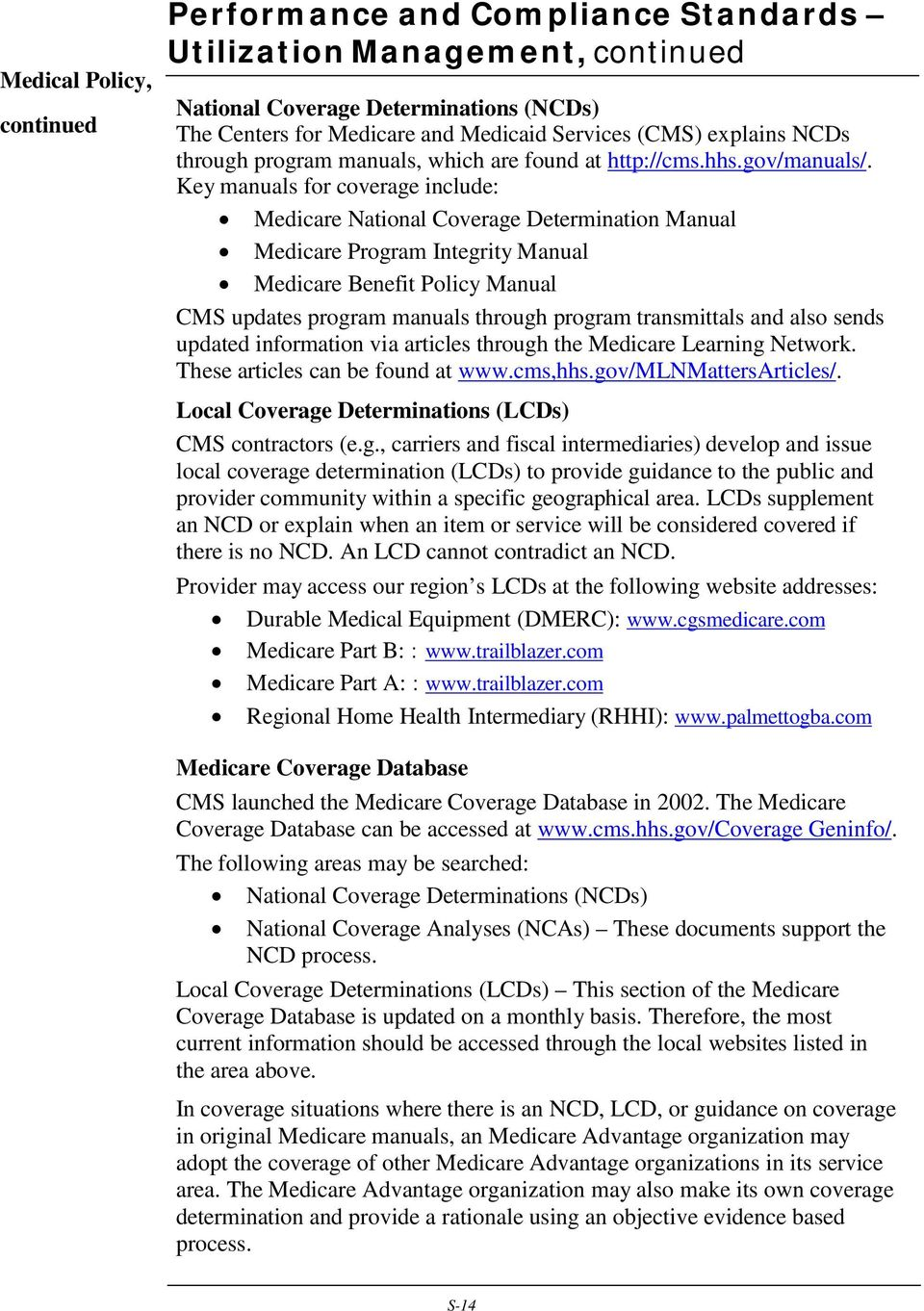 Key manuals for coverage include: Medicare National Coverage Determination  Manual Medicare Program Integrity Manual Medicare