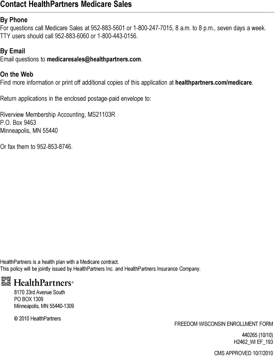 On the Web Find more information or print off additional copies of this application at healthpartners.com/medicare.