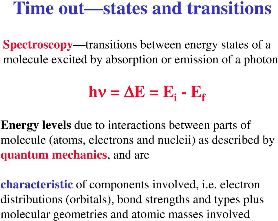 molecule (atoms, electrons and nucleii) as described by quantum mechanics, and are characteristic of components
