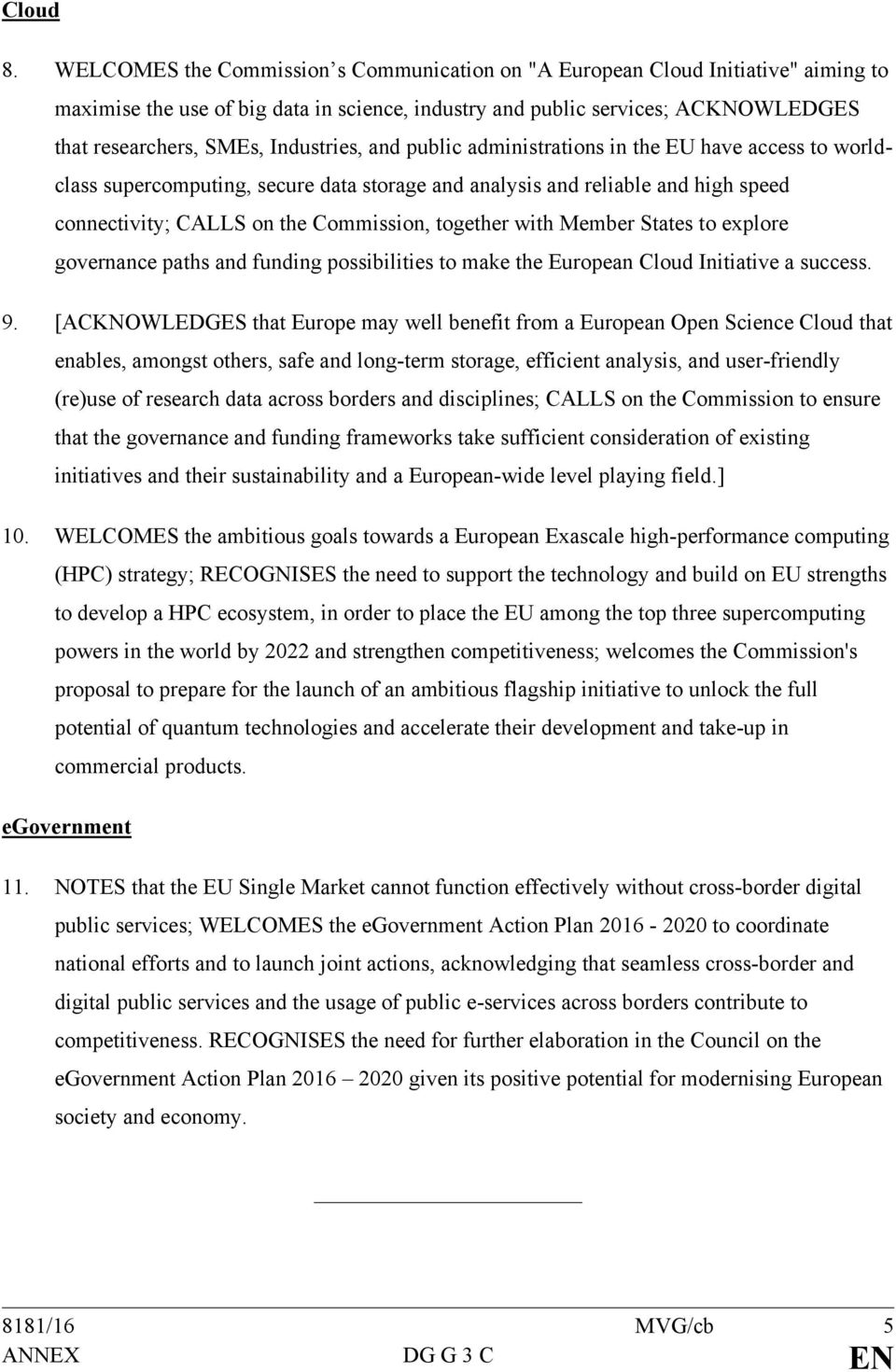 Industries, and public administrations in the EU have access to worldclass supercomputing, secure data storage and analysis and reliable and high speed connectivity; CALLS on the Commission, together