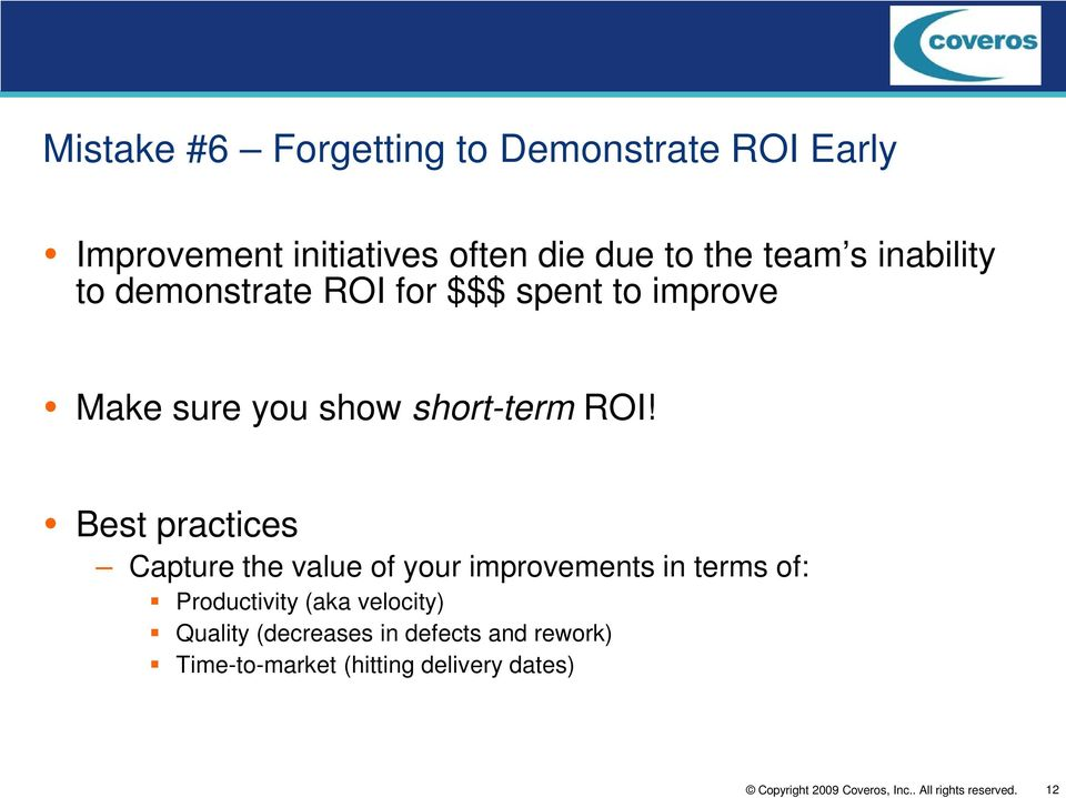 ROI! Best practices Capture the value of your improvements in terms of: Productivity (aka