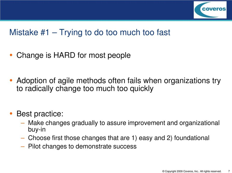 practice: Make changes gradually to assure improvement and organizational buy-in Choose
