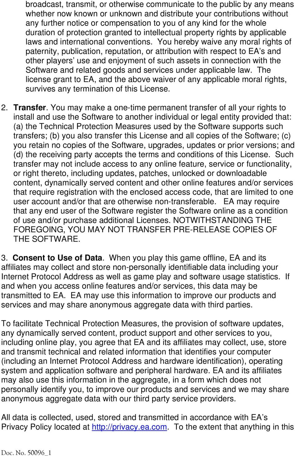 You hereby waive any moral rights of paternity, publication, reputation, or attribution with respect to EA s and other players use and enjoyment of such assets in connection with the Software and