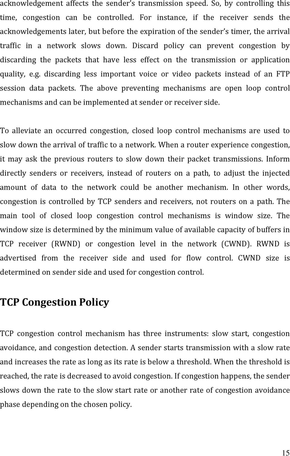 Discard policy can prevent congestion by discarding the packets that have less effect on the transmission or application quality, e.g. discarding less important voice or video packets instead of an FTP session data packets.
