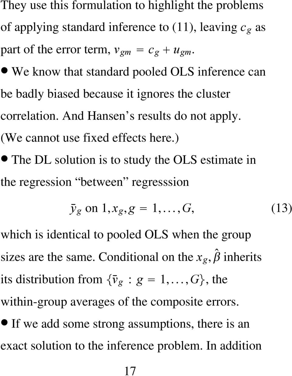 ) The DL solution is to study the OLS estimate in the regression between regresssion ȳ g on 1, x g, g 1,...,G, (13) which is identical to pooled OLS when the group sizes are the same.
