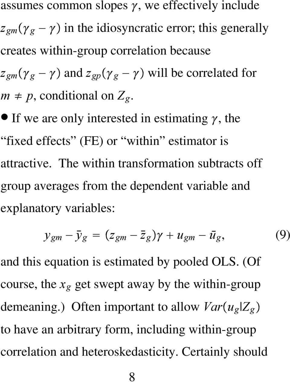 The within transformation subtracts off group averages from the dependent variable and explanatory variables: y gm ȳ g z gm z g u gm ū g, (9) and this equation is estimated