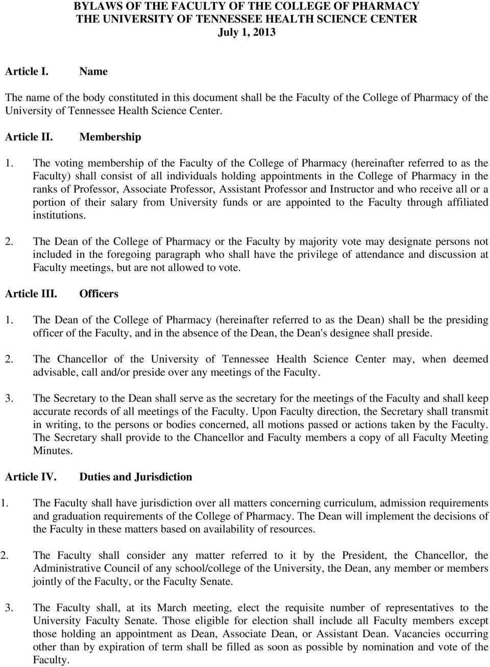 The voting membership of the Faculty of the College of Pharmacy (hereinafter referred to as the Faculty) shall consist of all individuals holding appointments in the College of Pharmacy in the ranks