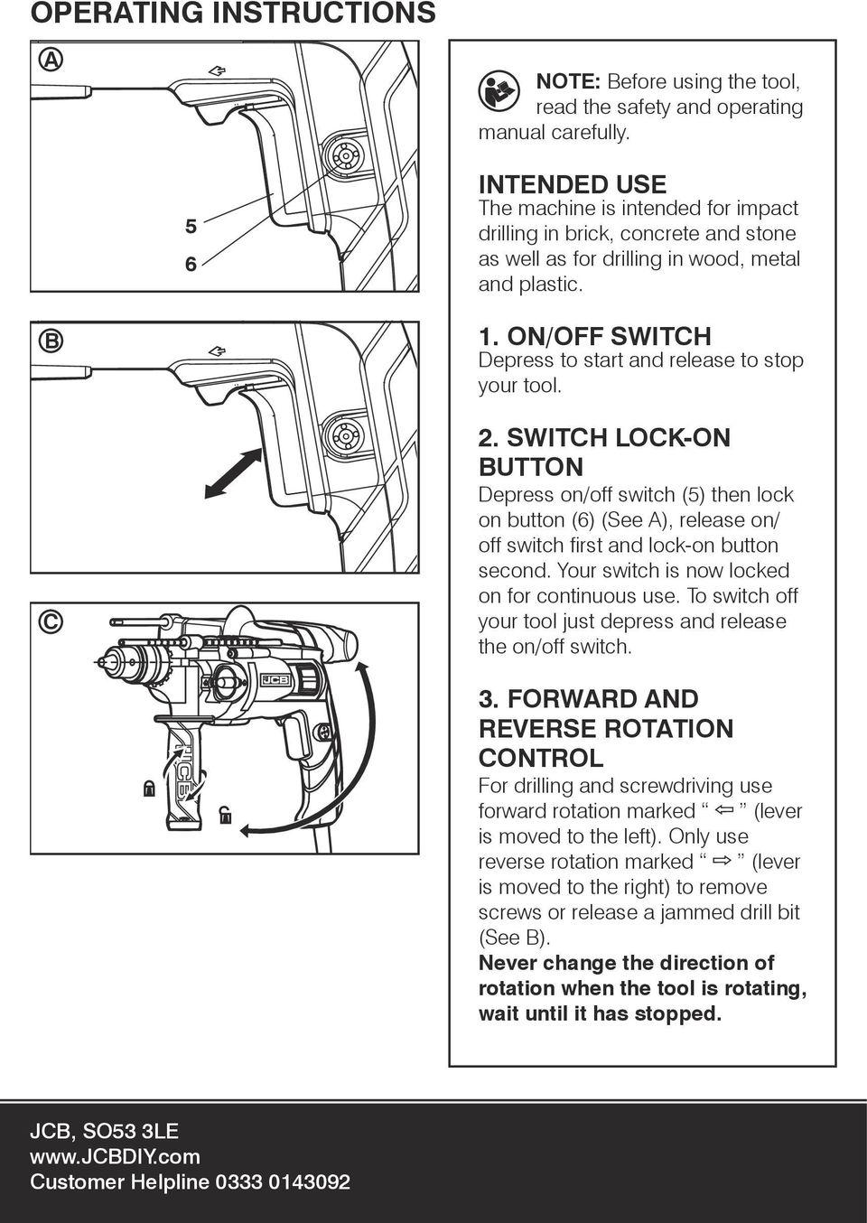 ON/OFF SWITCH Depress to start and release to stop your tool. 2.