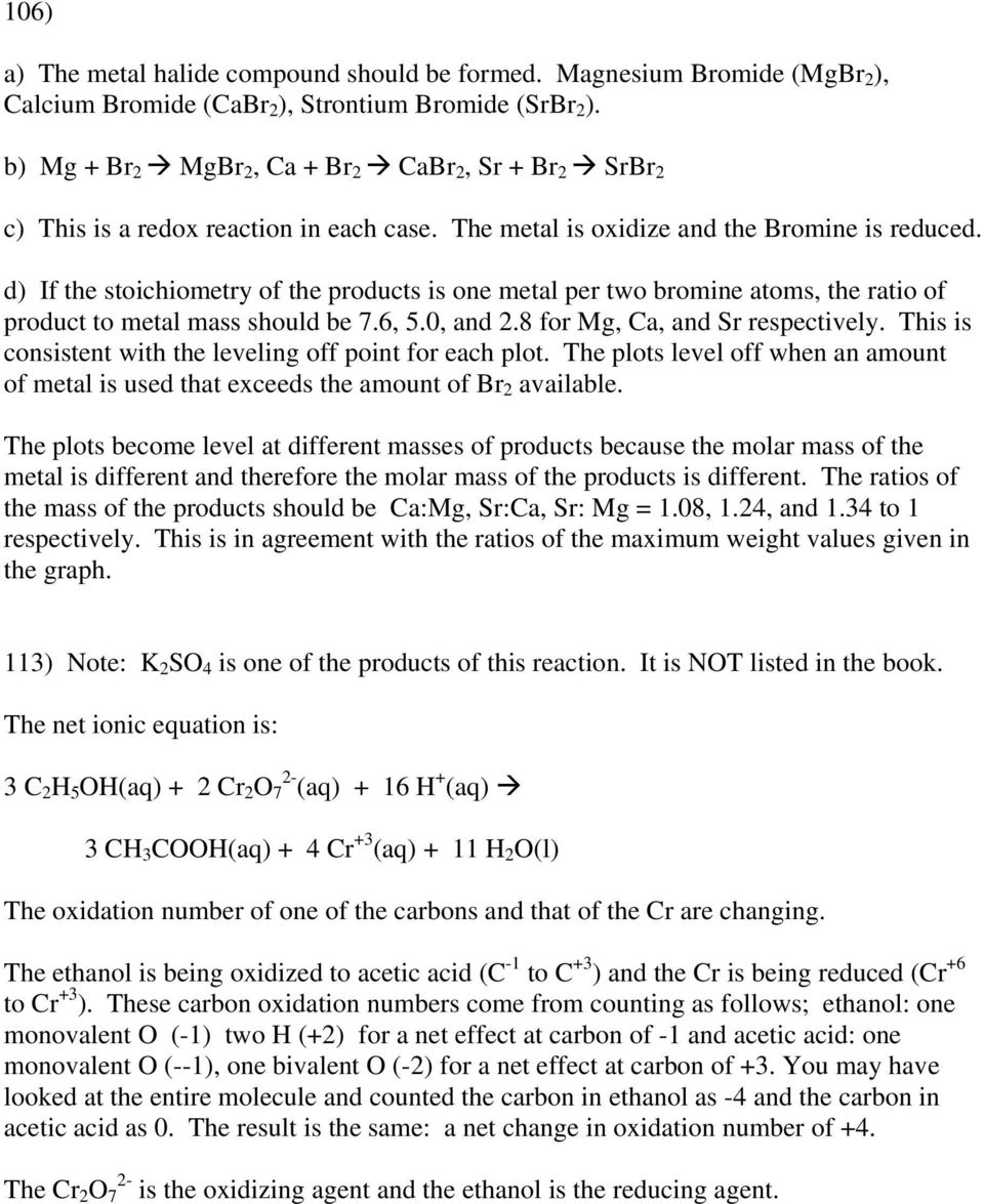 d) If the stoichiometry of the products is one metal per two bromine atoms, the ratio of product to metal mass should be 7.6, 5.0, and 2.8 for Mg, Ca, and Sr respectively.