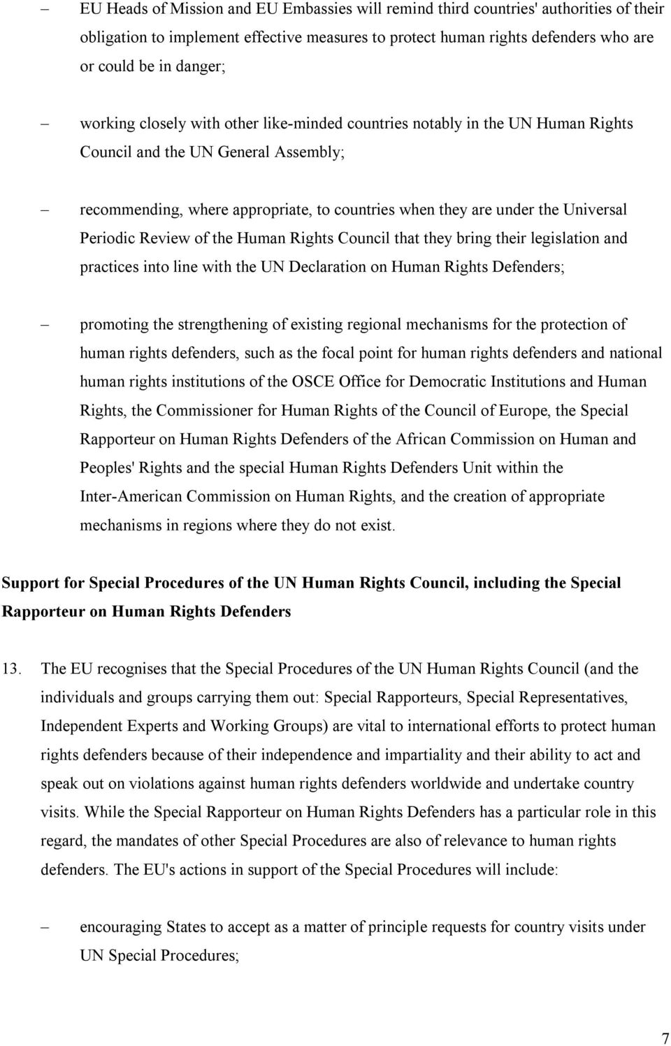 Periodic Review of the Human Rights Council that they bring their legislation and practices into line with the UN Declaration on Human Rights Defenders; promoting the strengthening of existing