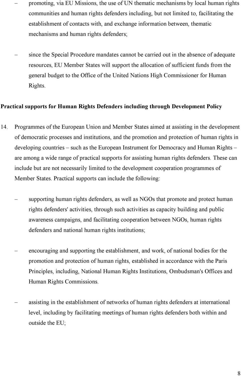 States will support the allocation of sufficient funds from the general budget to the Office of the United Nations High Commissioner for Human Rights.