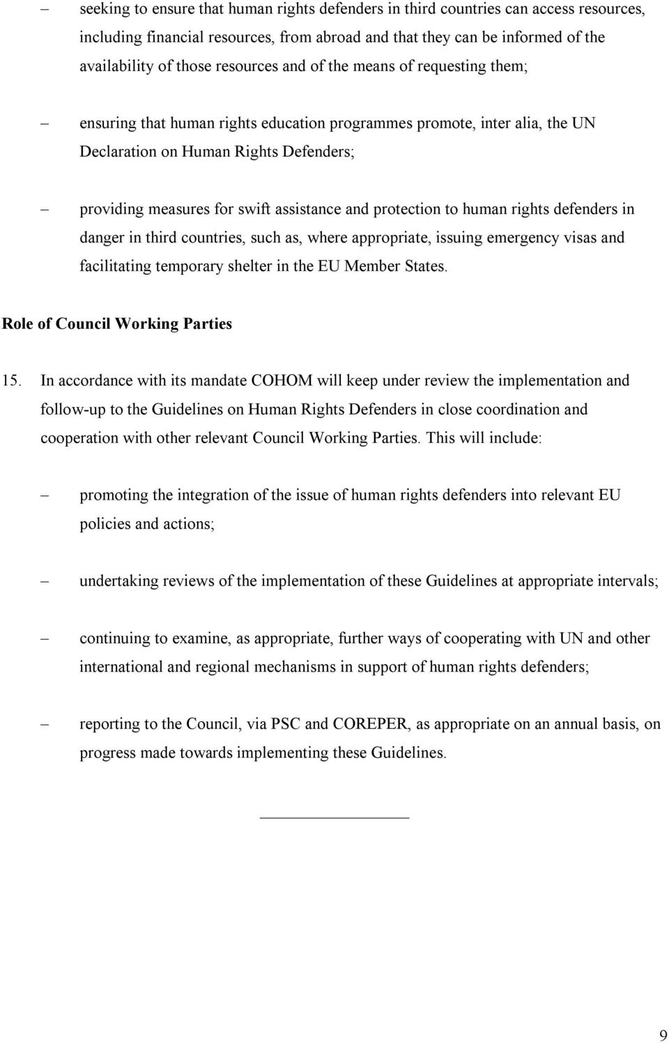 protection to human rights defenders in danger in third countries, such as, where appropriate, issuing emergency visas and facilitating temporary shelter in the EU Member States.