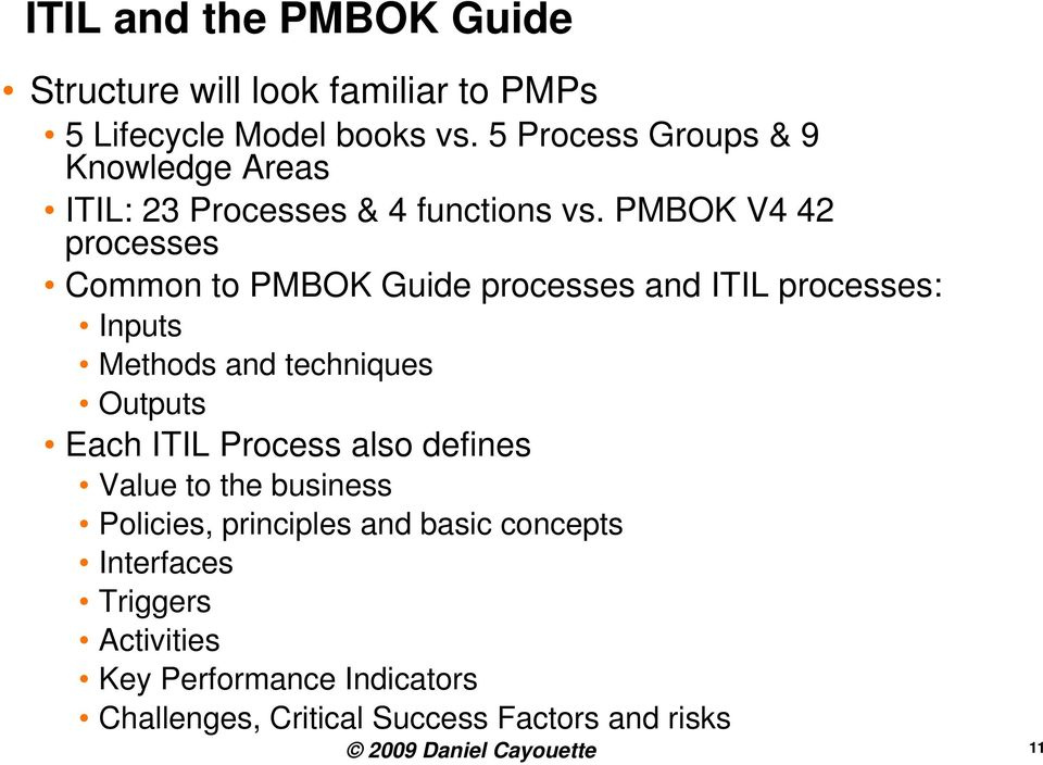 PMBOK V4 42 processes Common to PMBOK Guide processes and ITIL processes: Inputs Methods and techniques Outputs Each ITIL