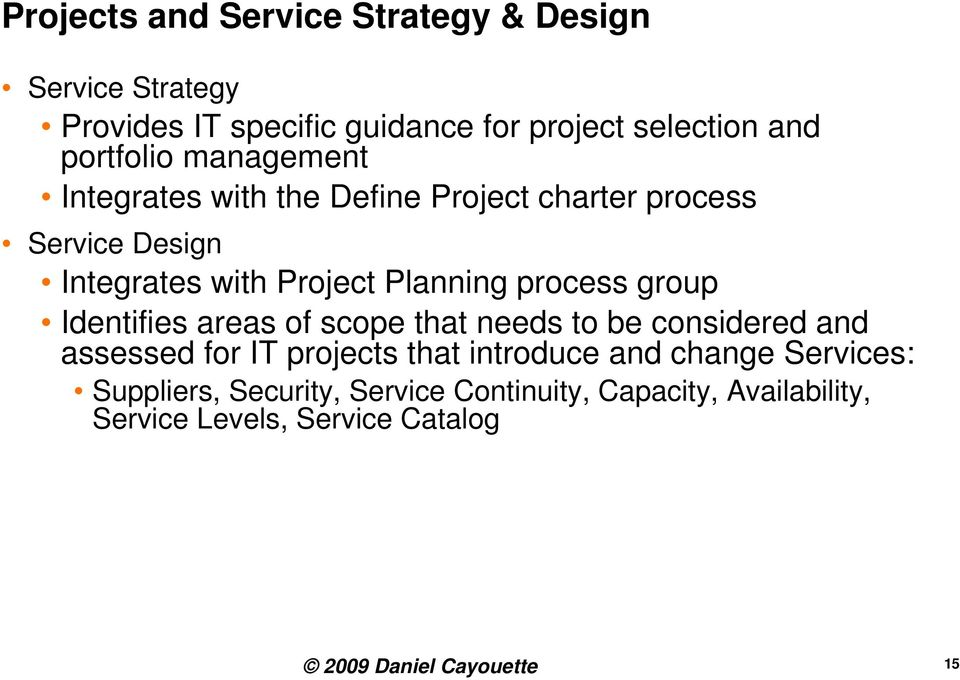 process group Identifies areas of scope that needs to be considered and assessed for IT projects that