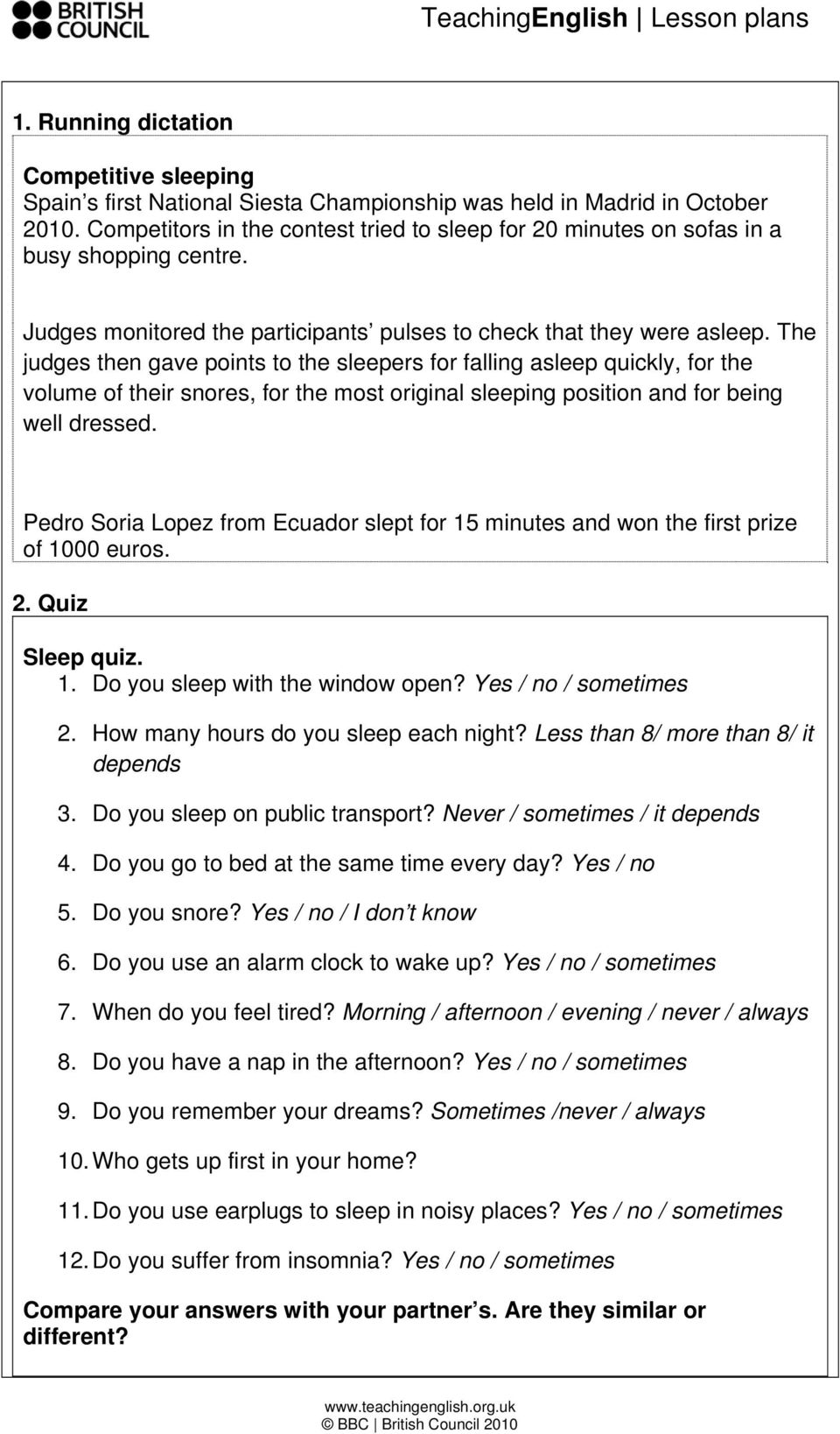 The judges then gave points to the sleepers for falling asleep quickly, for the volume of their snores, for the most original sleeping position and for being well dressed.