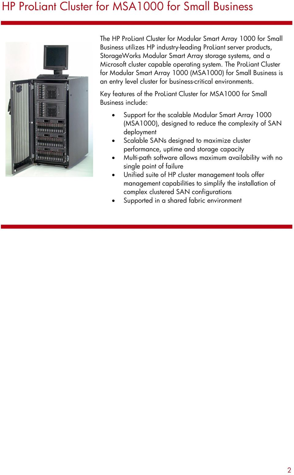 The ProLiant Cluster for Modular Smart Array 1000 (MSA1000) for Small Business is an entry level cluster for business-critical environments.