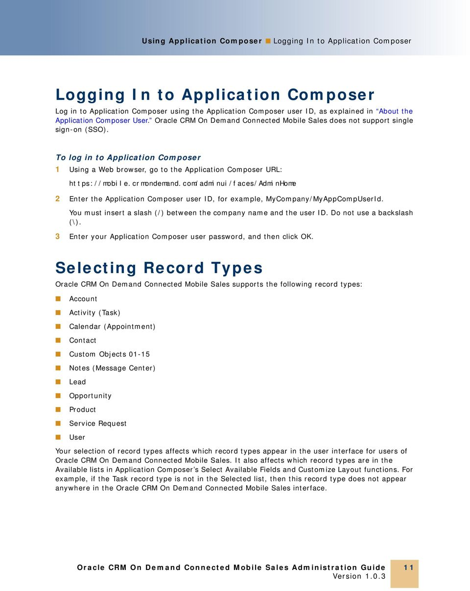 To log in to Application Composer 1 Using a Web browser, go to the Application Composer URL: https://mobile.crmondemand.