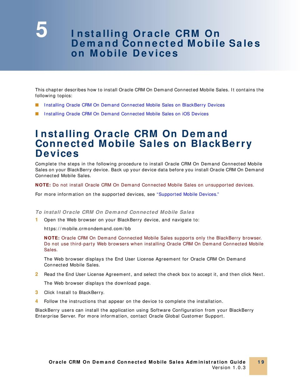 CRM On Demand Connected Mobile Sales on BlackBerry Devices Complete the steps in the following procedure to install Oracle CRM On Demand Connected Mobile Sales on your BlackBerry device.