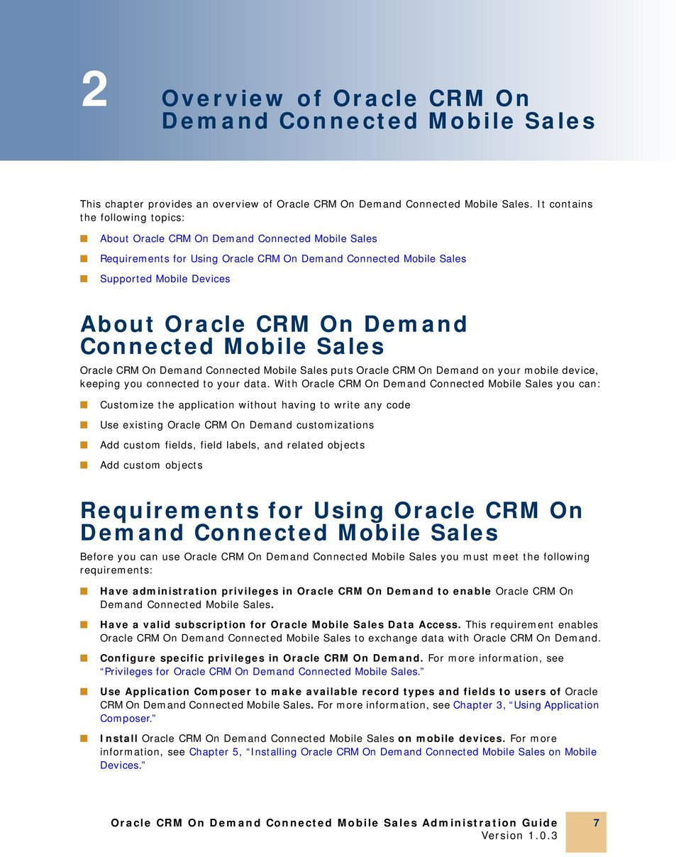 Demand Connected Mobile Sales Oracle CRM On Demand Connected Mobile Sales puts Oracle CRM On Demand on your mobile device, keeping you connected to your data.