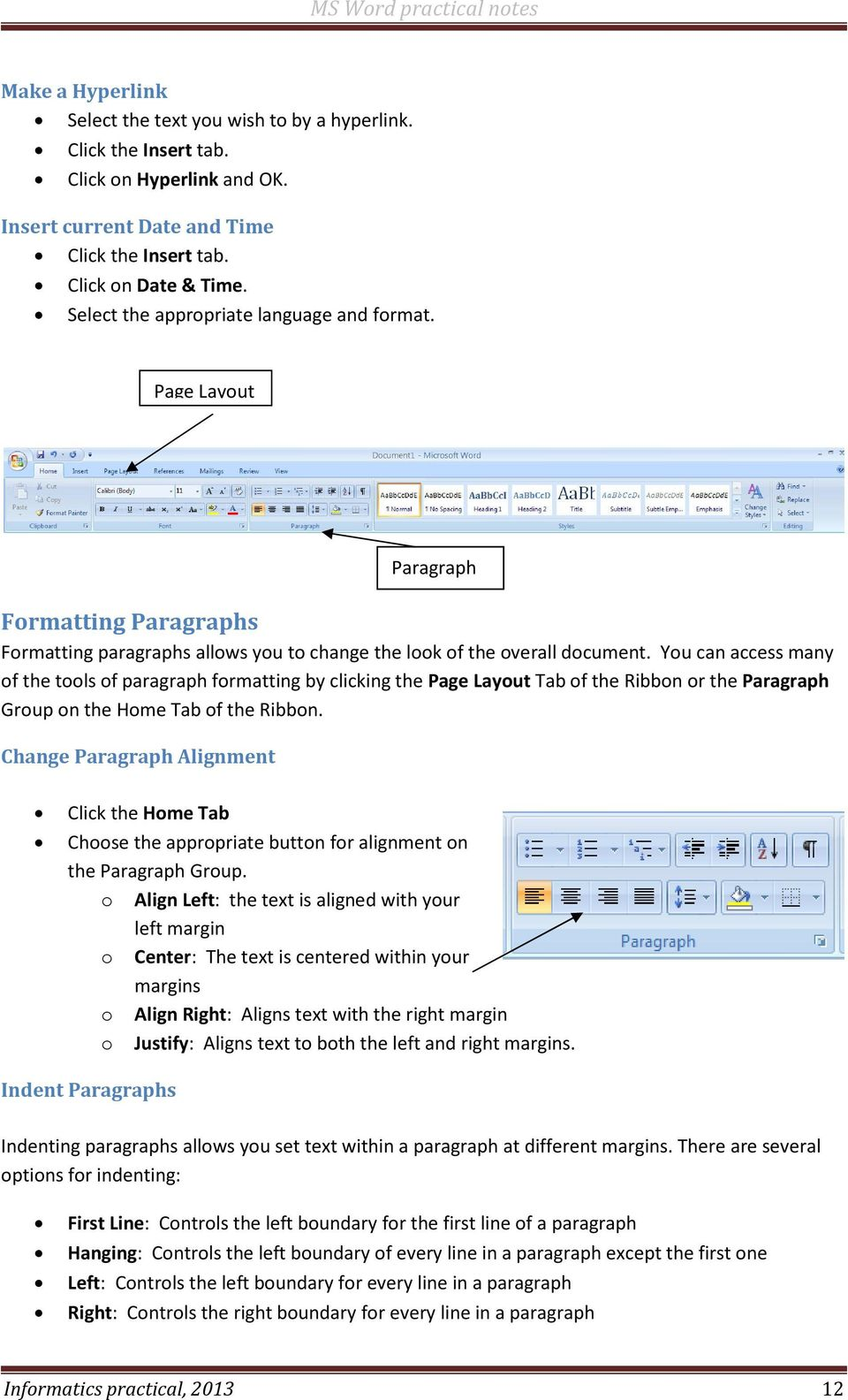 You can access many of the tools of paragraph formatting by clicking the Page Layout Tab of the Ribbon or the Paragraph Group on the Home Tab of the Ribbon.