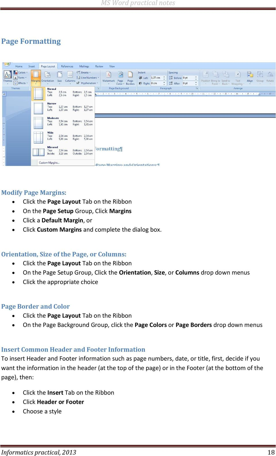 Border and Color Click the Page Layout Tab on the Ribbon On the Page Background Group, click the Page Colors or Page Borders drop down menus Insert Common Header and Footer Information To insert