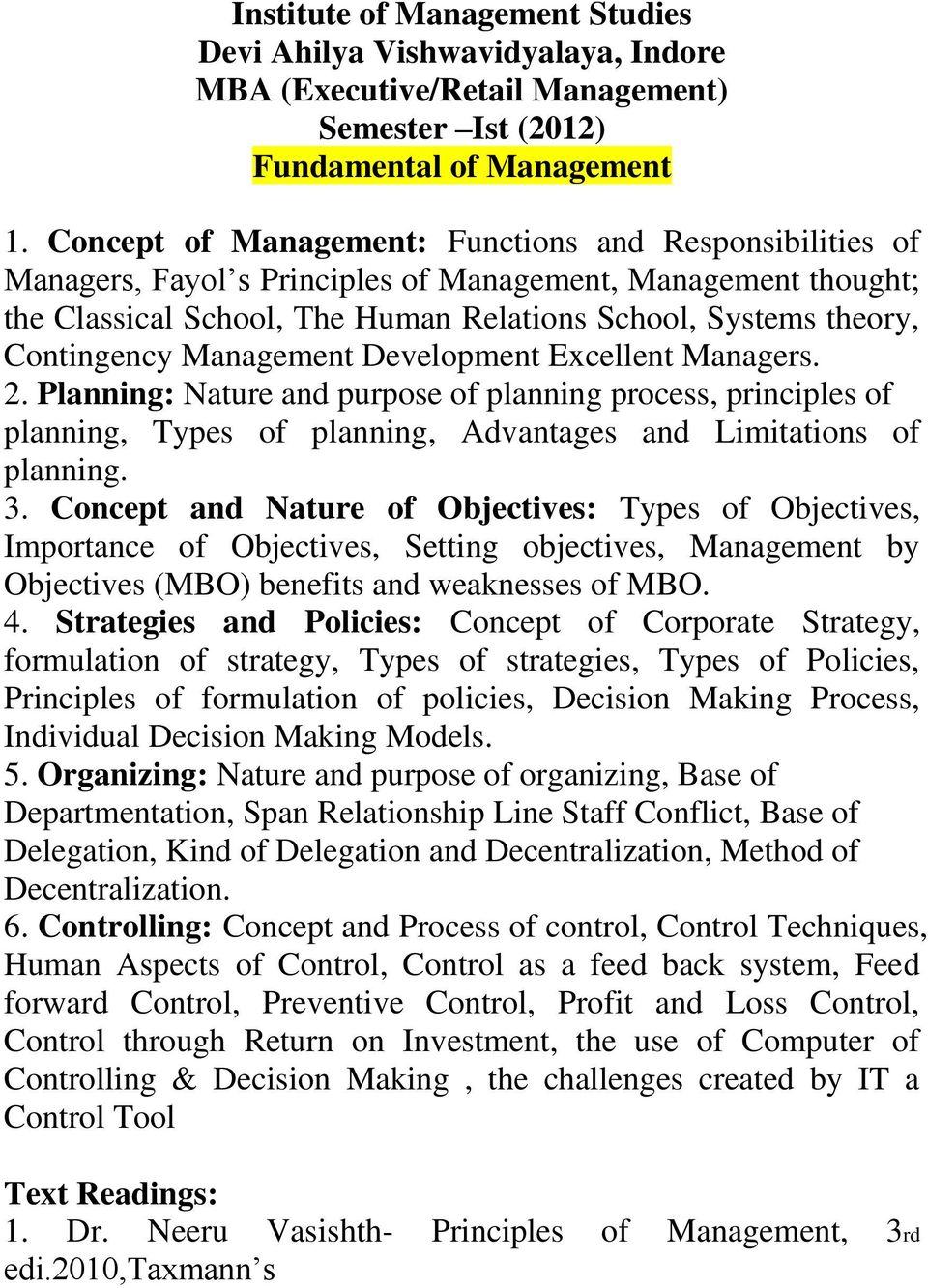 Management Development Excellent Managers. 2. Planning: Nature and purpose of planning process, principles of planning, Types of planning, Advantages and Limitations of planning. 3.
