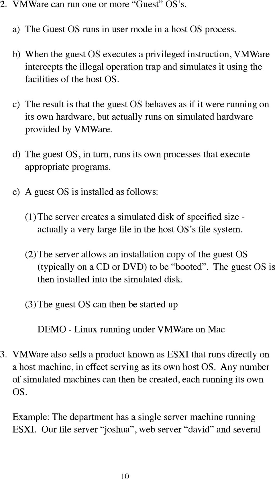 c) The result is that the guest OS behaves as if it were running on its own hardware, but actually runs on simulated hardware provided by VMWare.