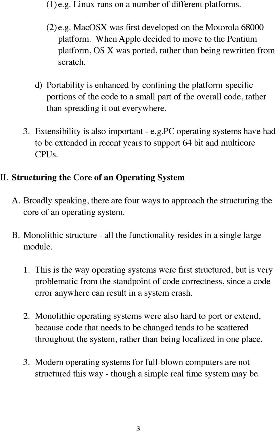 d) Portability is enhanced by confining the platform-specific portions of the code to a small part of the overall code, rather than spreading it out everywhere. 3. Extensibility is also important - e.