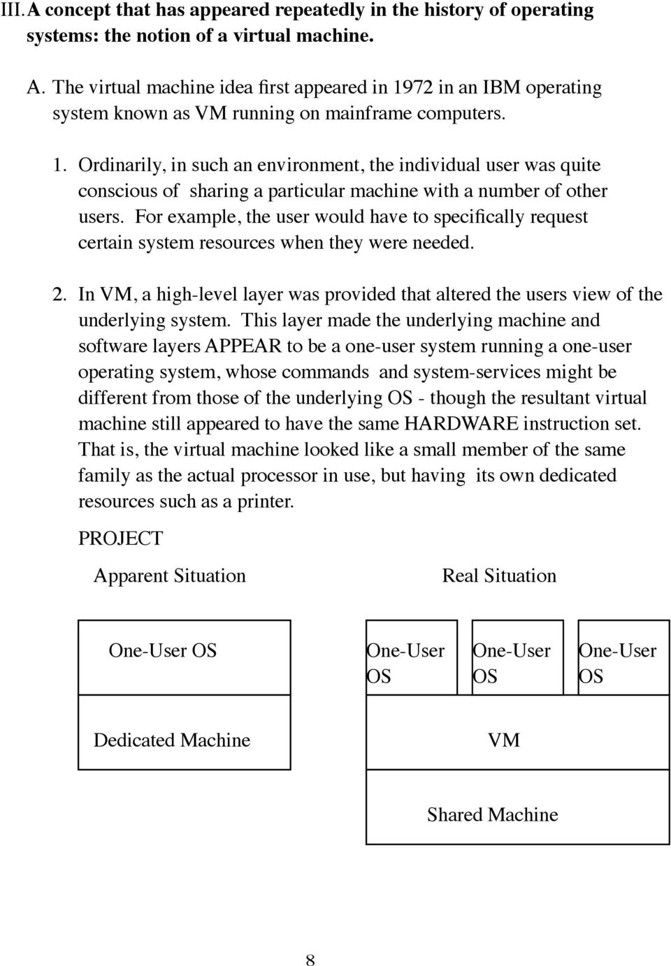 For example, the user would have to specifically request certain system resources when they were needed. 2. In VM, a high-level layer was provided that altered the users view of the underlying system.
