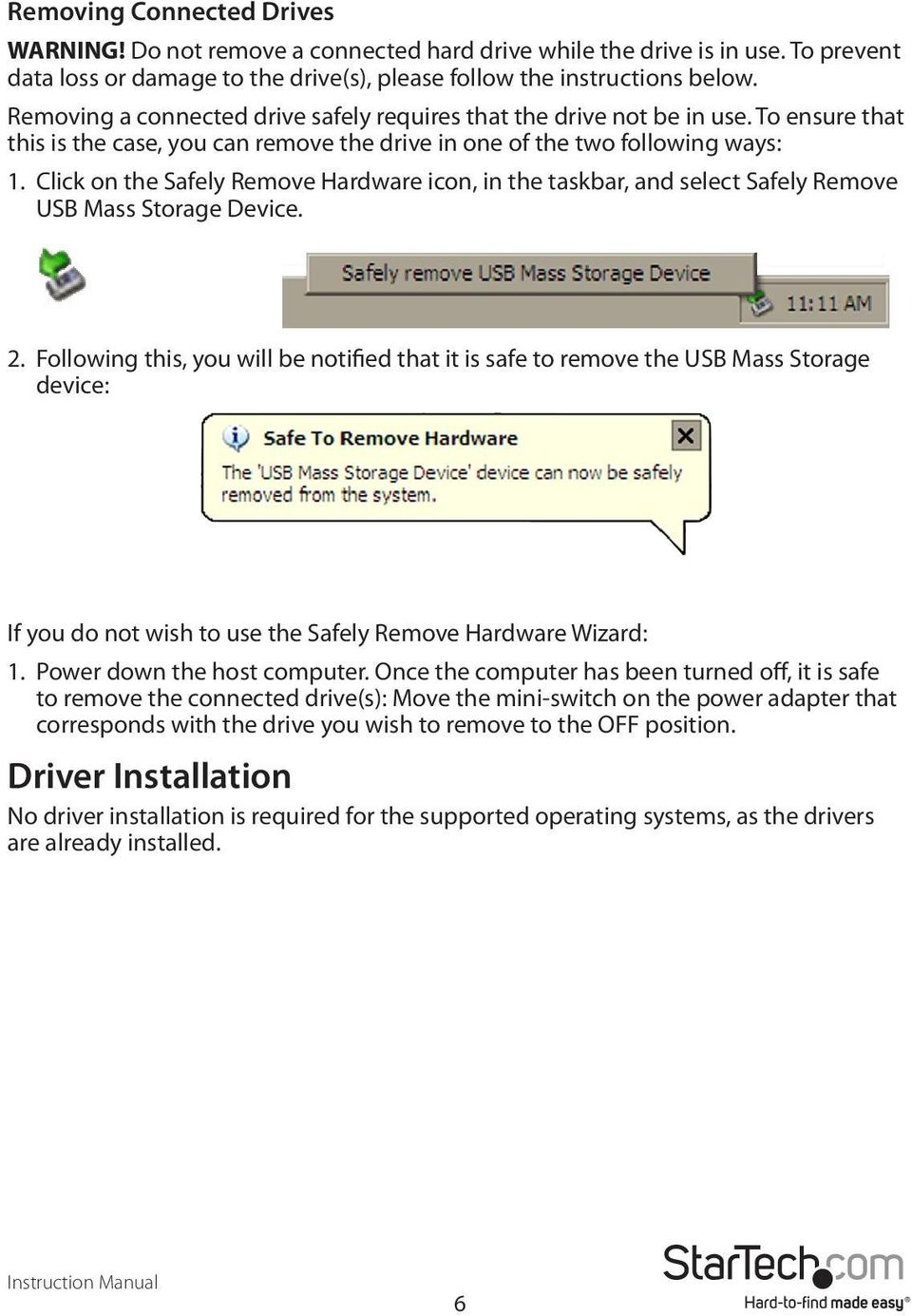Click on the Safely Remove Hardware icon, in the taskbar, and select Safely Remove USB Mass Storage Device. 2.