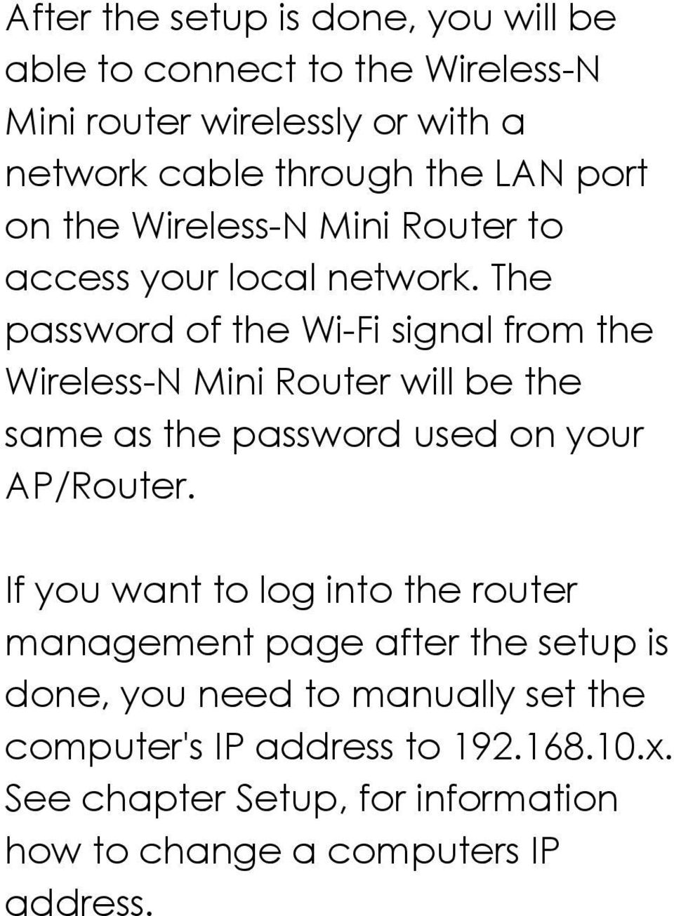 The password of the Wi-Fi signal from the Wireless-N Mini Router will be the same as the password used on your AP/Router.