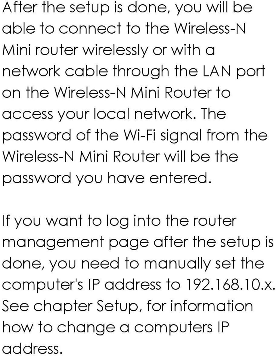 The password of the Wi-Fi signal from the Wireless-N Mini Router will be the password you have entered.