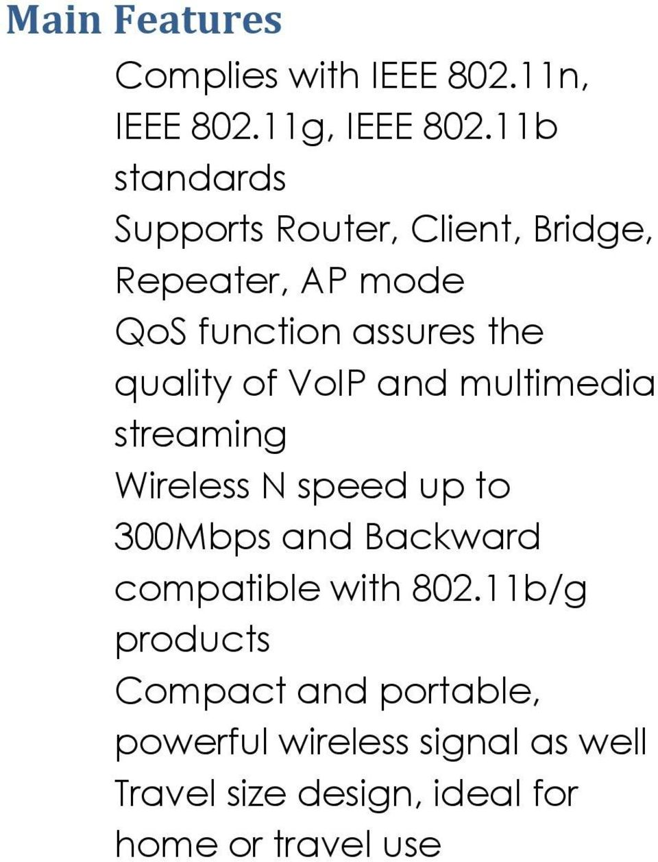 quality of VoIP and multimedia streaming Wireless N speed up to 300Mbps and Backward