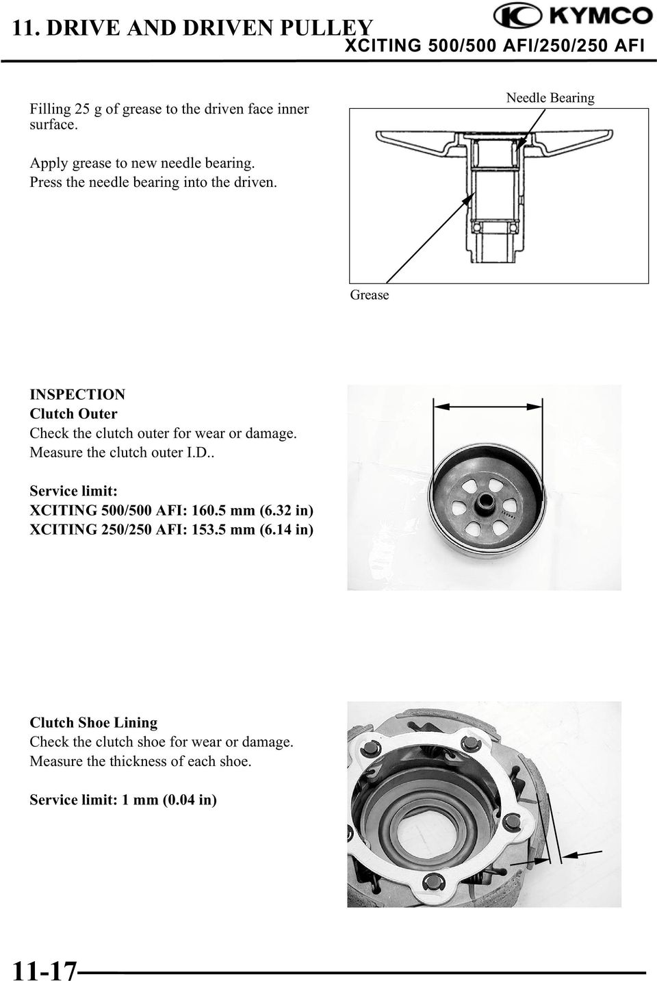 Measure the clutch outer I.D.. Service limit: XCITING 500/500 AFI: 160.5 mm (6.