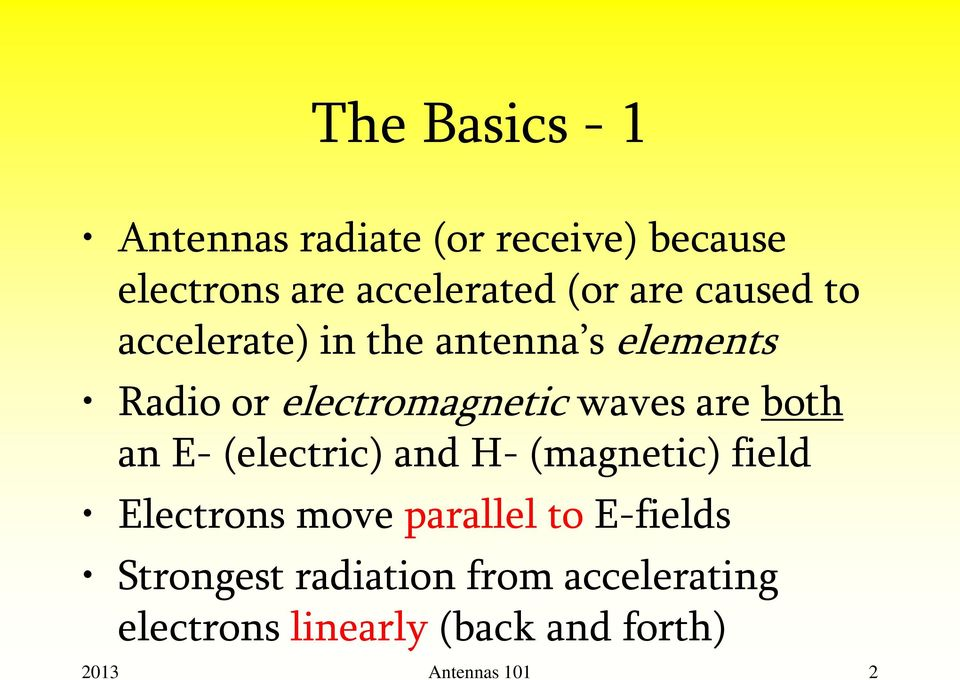 are both an E- (electric) and H- (magnetic) field Electrons move parallel to