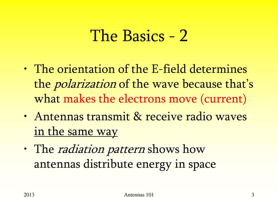 (current) Antennas transmit & receive radio waves in the same way The