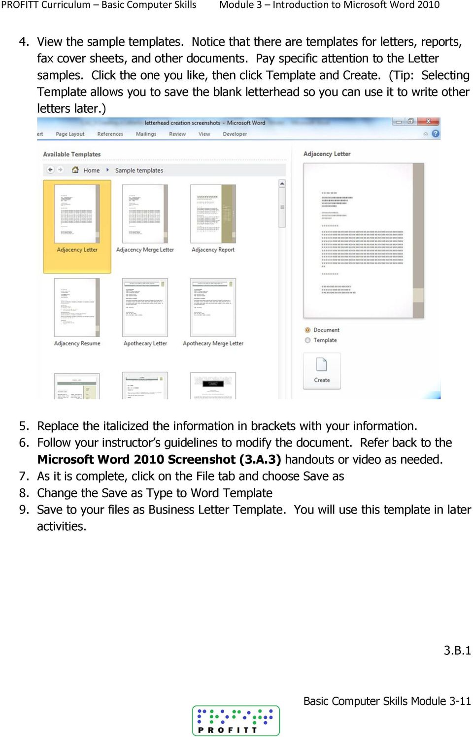 Replace the italicized the information in brackets with your information. 6. Follow your instructor s guidelines to modify the document. Refer back to the Microsoft Word 2010 Screenshot (3.A.