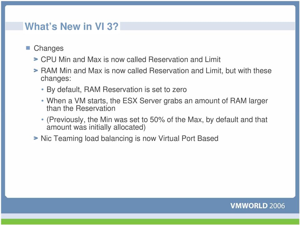 Limit, but with these changes: By default, RAM Reservation is set to zero When a VM starts, the ESX Server