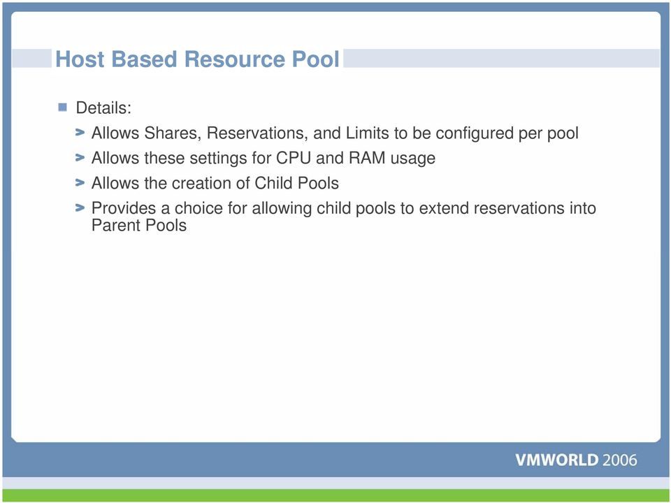 CPU and RAM usage Allows the creation of Child Pools Provides a