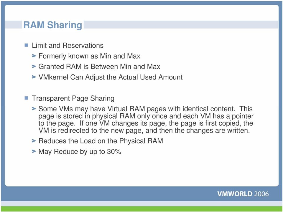 This page is stored in physical RAM only once and each VM has a pointer to the page.