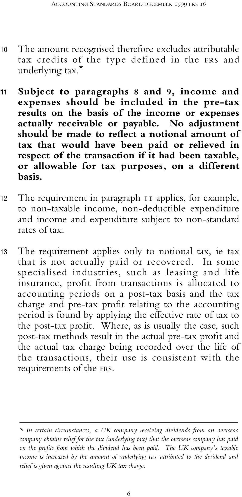 No adjustment should be made to reflect a notional amount of tax that would have been paid or relieved in respect of the transaction if it had been taxable, or allowable for tax purposes, on a