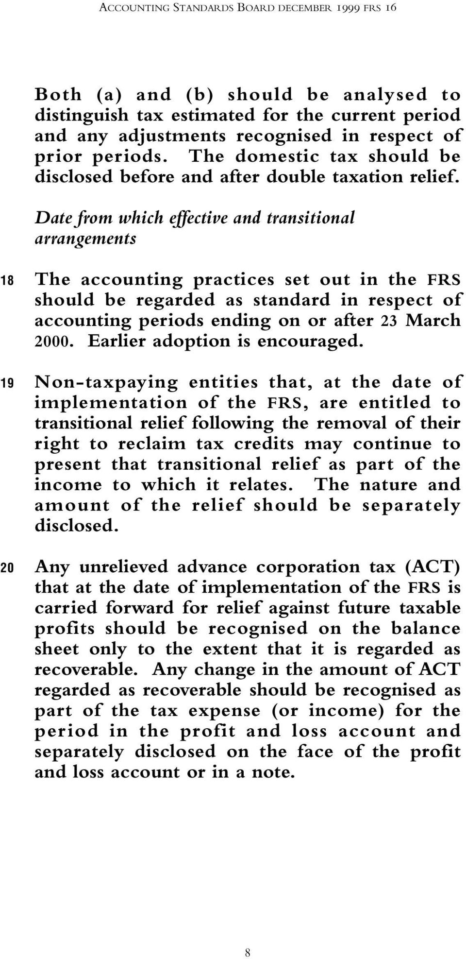 Date from which effective and transitional arrangements 18 19 20 The accounting practices set out in the FRS should be regarded as standard in respect of accounting periods ending on or after 23